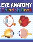 Eye Anatomy Coloring Book: Incredibly Detailed Self-Test Human Eye Anatomy Coloring Book for Ophthalmology Students & Ophthalmologists Human Eye Cover Image