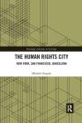 The Human Rights City: New York, San Francisco, Barcelona Cover Image