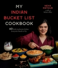 My Indian Bucket List Cookbook: 60 Bold, Authentic Dishes Everyone Needs to Try Cover Image