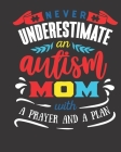 Never Underestimate an Autism Mom With a Prayer And a Plan: 2020 Weekly and Monthly Planner Special Needs Mom Planner Busy Mom Planner and Gifts Inspi Cover Image