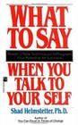 What to Say When You Talk to Your Self Cover Image
