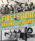 First Flight Around the World: The Adventures of the American Fliers Who Won the Race Cover Image