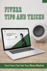 Fiverr Tips And Tricks: Turn Fiverr.Com Into Your Money Machine: Fiverr Gig Ideas To Get You Started Cover Image