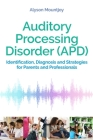 Auditory Processing Disorder (Apd): Identification, Diagnosis and Strategies for Parents and Professionals Cover Image