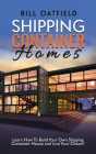 Shipping Container Homes: Learn How To Build Your Own Shipping Container House and Live Your Dream! Cover Image