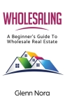 Wholesaling: A Beginner's Guide to Wholesale Real Estate Cover Image