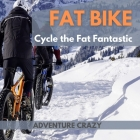 Fat Bike - Cycle the Fat Fantastic: This edge to edge full-colour coffee table easy-reading 32 page large 8.5x8.5