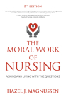 The Moral Work of Nursing: Asking and living with the questions Cover Image