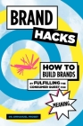 Brand Hacks: How to Build Brands by Fulfilling the Consumer Quest for Meaning Cover Image