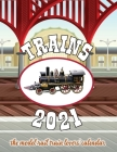 Trains 2021 The Model Rail Train Lovers' Calendar Cover Image