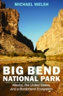 Big Bend National Park: Mexico, the United States, and a Borderland Ecosystem (America's National Parks) Cover Image