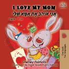 I Love My Mom: English Hebrew Bilingual Book Cover Image