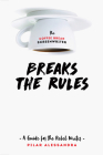 The Coffee Break Screenwriter Breaks the Rules: A Guide for the Rebel Writer Cover Image