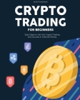 Crypto Trading for Beginners: Easy Steps to Get into Crypto Trading and Success in Internet Money Cover Image