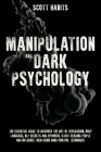 Manipulation and Dark Psychology: The Essential Guide to Discover The Art of Persuasion, Body Language, NLP Secrets and Hypnosis. Start Reading People Cover Image