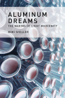 Aluminum Dreams: The Making of Light Modernity Cover Image