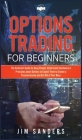 Options Trading for Beginners: The Kickstart Guide for Busy People. Understand the Basics & Principles about Options to Exploit Them to Create a Pass Cover Image