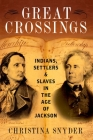 Great Crossings: Indians, Settlers, and Slaves in the Age of Jackson Cover Image