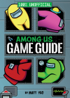Among Us: 100% Unofficial Game Guide Cover Image