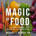 The Magic of Food: Live Longer and Healthier--And Lose Weight--With the Synergetic Diet Cover Image