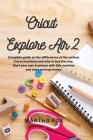 Cricut Explore Air 2: Complete guide on the differences of the various cricut machines and why to buy this one. Start your own business with Cover Image