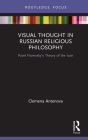 Visual Thought in Russian Religious Philosophy: Pavel Florensky's Theory of the Icon (Routledge Focus on Religion) Cover Image
