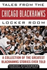 Tales from the Chicago Blackhawks Locker Room: A Collection of the Greatest Blackhawks Stories Ever Told (Tales from the Team) Cover Image