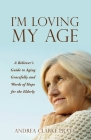 I'm Loving My Age: A Believer's Guide to Aging Gracefully and Words of Hope for the Elderly Cover Image