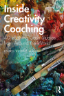 Inside Creativity Coaching: 40 Inspiring Case Studies from Around the World Cover Image