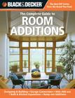 Black & Decker The Complete Guide to Room Additions: Designing & Building -Garage Conversions -Attic Add-ons -Bath & Kitchen Expansions -Bump-out Additions (Black & Decker Complete Guide) Cover Image