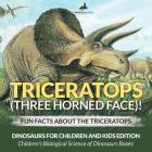 Triceratops (Three Horned Face)! Fun Facts about the Triceratops - Dinosaurs for Children and Kids Edition - Children's Biological Science of Dinosaur Cover Image