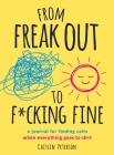 From Freak Out to F*cking Fine: A Journal for Finding Calm When Everything Goes to Sh*t Cover Image