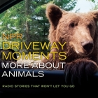 NPR Driveway Moments: More about Animals: Radio Stories That Won't Let You Go Cover Image