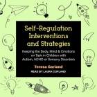 Self-Regulation Interventions and Strategies: Keeping the Body, Mind & Emotions on Task in Children with Autism, ADHD or Sensory Disorders Cover Image