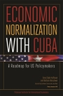Economic Normalization with Cuba: A Roadmap for Us Policymakers (Policy Analyses in International Economics #103) Cover Image
