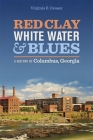 Red Clay, White Water, and Blues: A History of Columbus, Georgia Cover Image