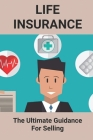 Life Insurance: The Ultimate Guidance For Selling: Selling Life Insurance Policy Calculator Cover Image