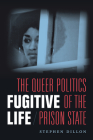 Fugitive Life: The Queer Politics of the Prison State Cover Image