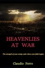 Heavenlies at war: The strength of your enemy ends where your faith begins Cover Image