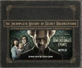 The Incomplete History of Secret Organizations: An Utterly Unreliable Account of Netflix's A Series of Unfortunate Events Cover Image