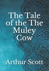 The Tale of the The Muley Cow Cover Image
