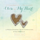 A Grandparent's Devotional- Close to My Heart: 40 Weeks of Scripture, Prayer and Reflection for Your Grandchild Cover Image