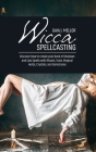 Wicca Spellcasting: Discover How to create your Book of Shadows and Cast Spells with Rituals, Tools, Magical Herbs, Crystals, and Gemstone Cover Image