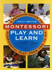 Montessori Play And Learn: A Parent's Guide to Purposeful Play from Two to Six Cover Image