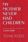My Mother Never Had Children: Journey to Elizabeth: A Love Story Cover Image