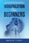 Manipulation for Beginners: How to Persuade and Influence People with Manipulation, Mind Control and Dark Psychology Cover Image