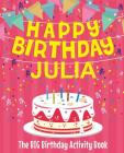 Happy Birthday Julia - The Big Birthday Activity Book: (Personalized Children's Activity Book) Cover Image