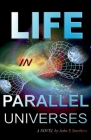 Life in Parallel Universes: A Novel by John E Smethers Cover Image