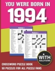 You Were Born In 1994: Crossword Puzzle Book: Crossword Puzzle Book For Adults & Seniors With Solution Cover Image