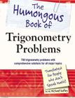 The Humongous Book of Trigonometry Problems: 750 Trigonometry Problems with Comprehensive Solutions for All Major Topics (Humongous Books) Cover Image